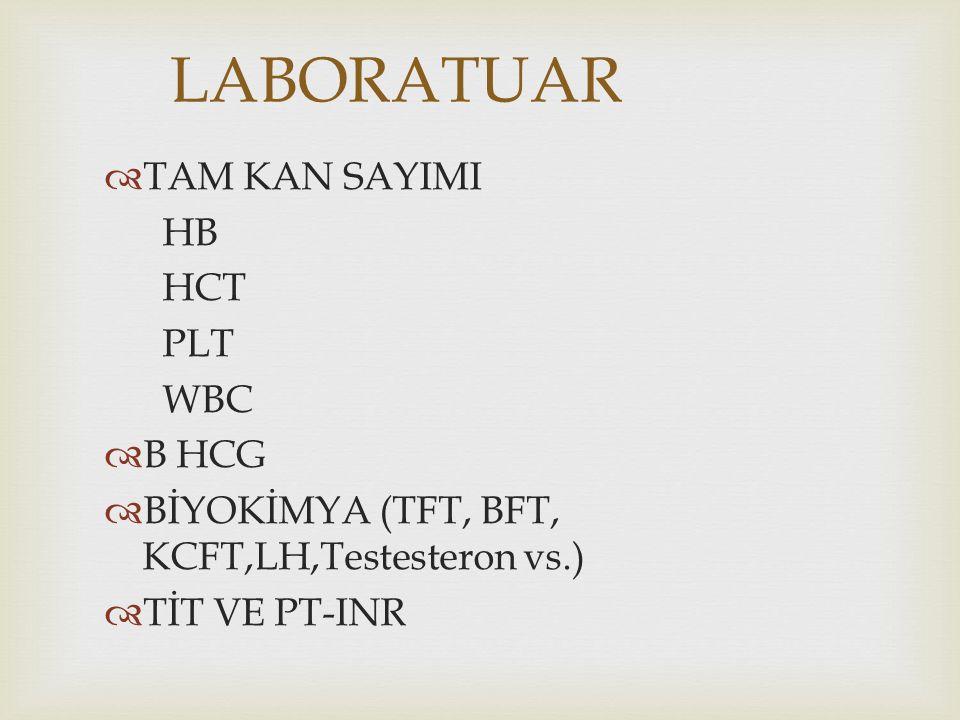LABORATUAR  TAM KAN SAYIMI HB HCT PLT WBC  B HCG  BİYOKİMYA (TFT, BFT, KCFT,LH,Testesteron vs.)  TİT VE PT-INR