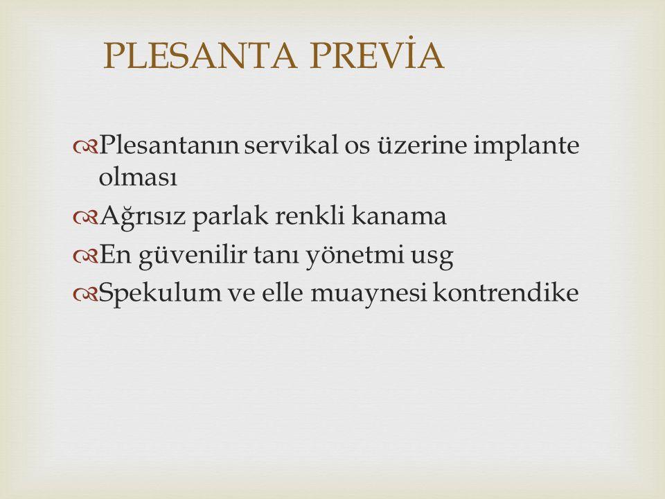 PLESANTA PREVİA  Plesantanın servikal os üzerine implante olması  Ağrısız parlak renkli kanama  En güvenilir tanı yönetmi usg  Spekulum ve elle mu