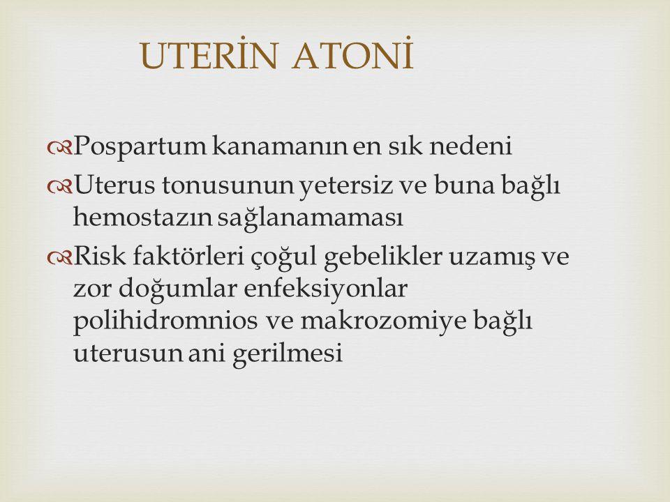 UTERİN ATONİ  Pospartum kanamanın en sık nedeni  Uterus tonusunun yetersiz ve buna bağlı hemostazın sağlanamaması  Risk faktörleri çoğul gebelikler
