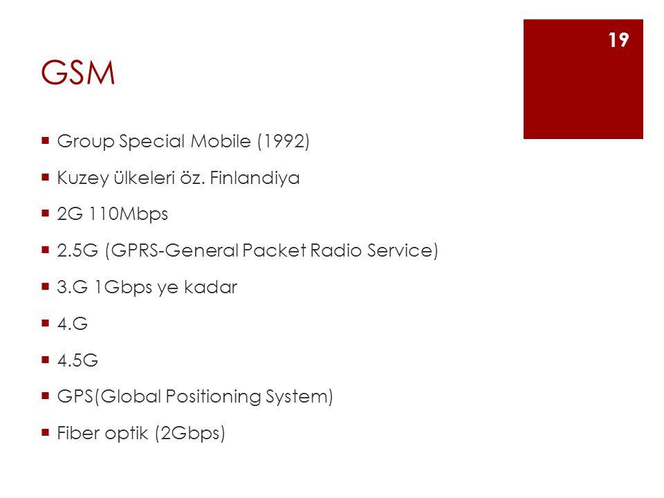 GSM  Group Special Mobile (1992)  Kuzey ülkeleri öz. Finlandiya  2G 110Mbps  2.5G (GPRS-General Packet Radio Service)  3.G 1Gbps ye kadar  4.G 