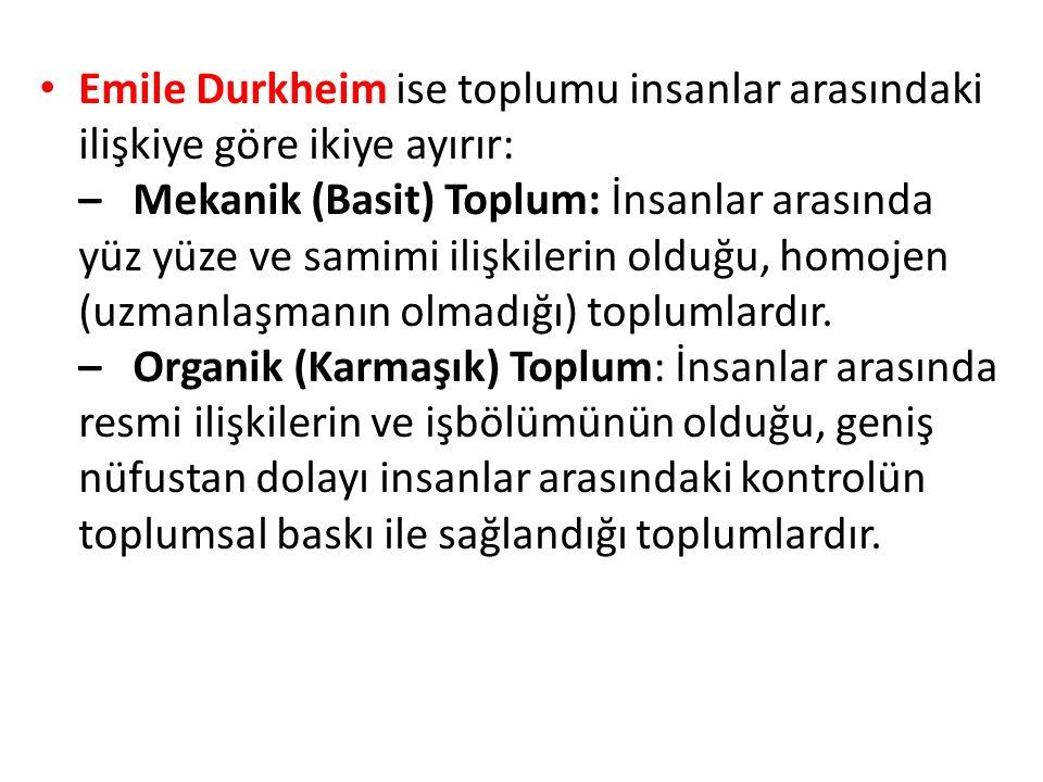 Emile Durkheim ise toplumu insanlar arasındaki ilişkiye göre ikiye ayırır: – Mekanik (Basit) Toplum: İnsanlar arasında yüz yüze ve samimi ilişkilerin