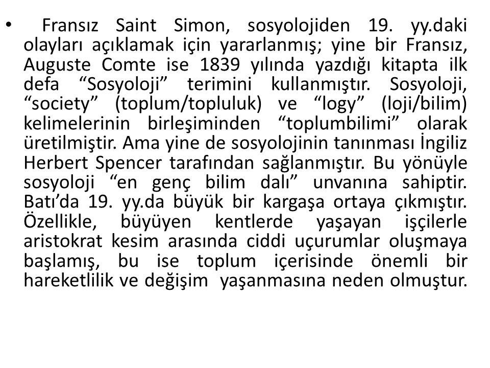Fransız Saint Simon, sosyolojiden 19. yy.daki olayları açıklamak için yararlanmış; yine bir Fransız, Auguste Comte ise 1839 yılında yazdığı kitapta il