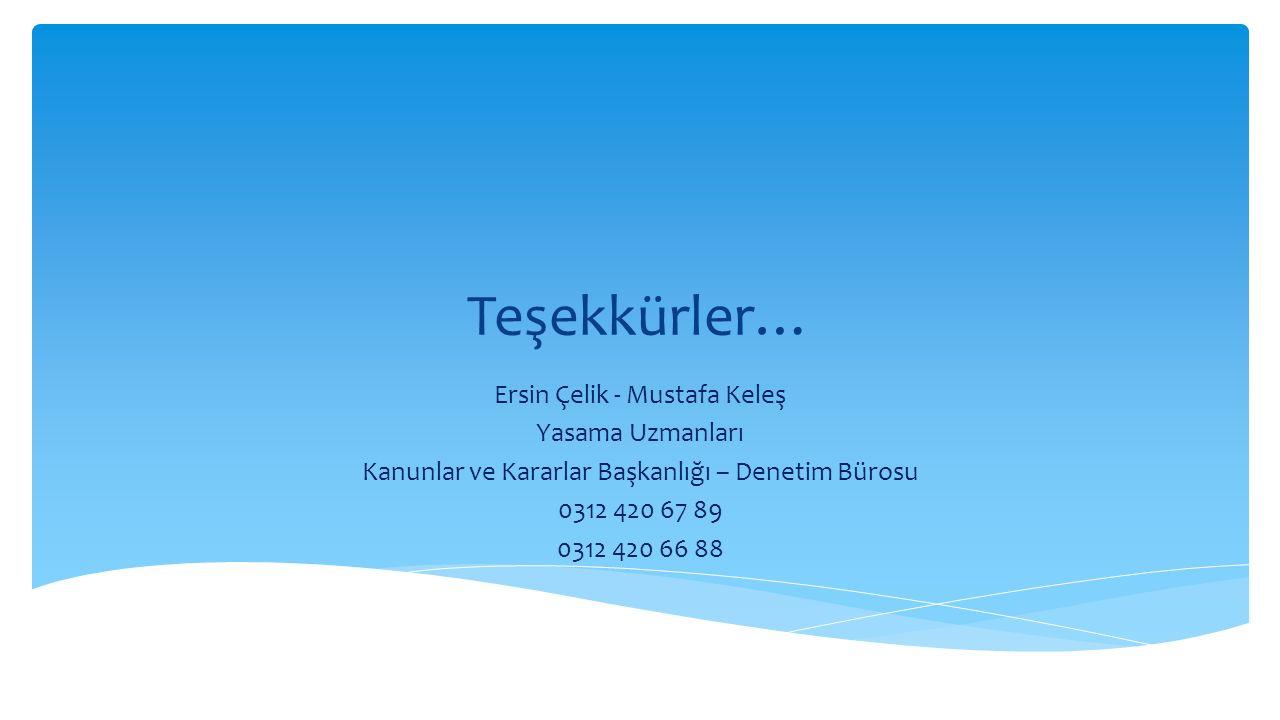 Teşekkürler… Ersin Çelik - Mustafa Keleş Yasama Uzmanları Kanunlar ve Kararlar Başkanlığı – Denetim Bürosu 0312 420 67 89 0312 420 66 88