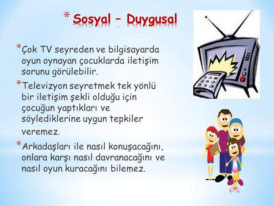 * Çok TV seyreden ve bilgisayarda oyun oynayan çocuklarda iletişim sorunu görülebilir.