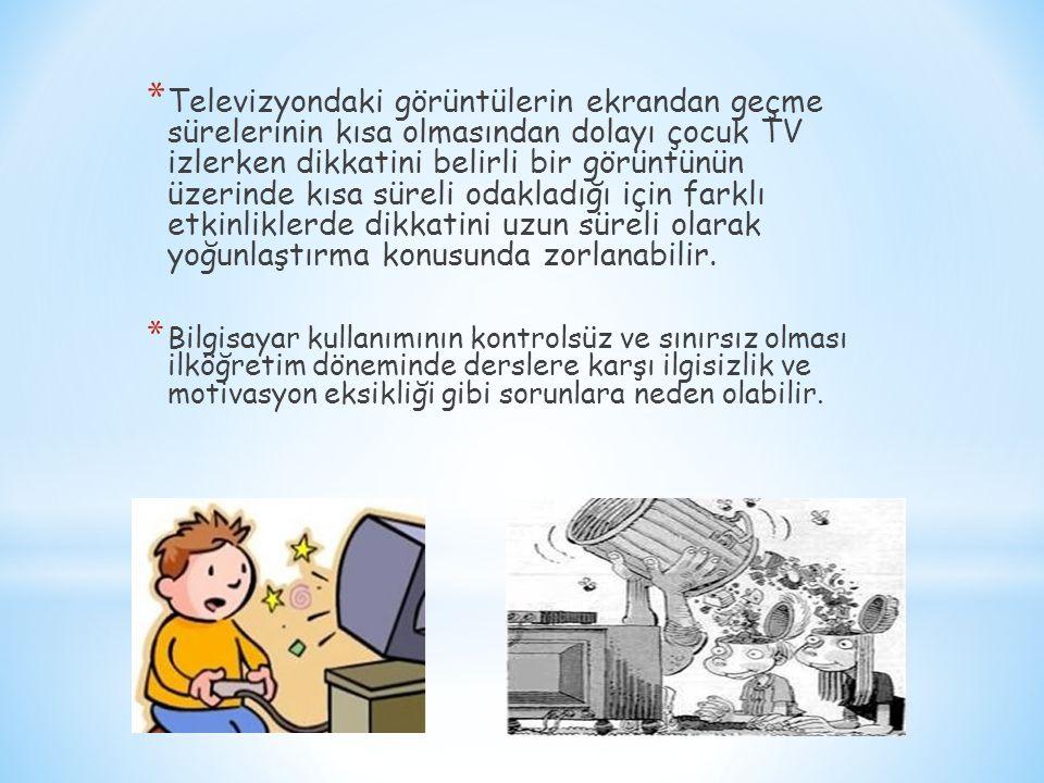 * Televizyondaki görüntülerin ekrandan geçme sürelerinin kısa olmasından dolayı çocuk TV izlerken dikkatini belirli bir görüntünün üzerinde kısa süreli odakladığı için farklı etkinliklerde dikkatini uzun süreli olarak yoğunlaştırma konusunda zorlanabilir.