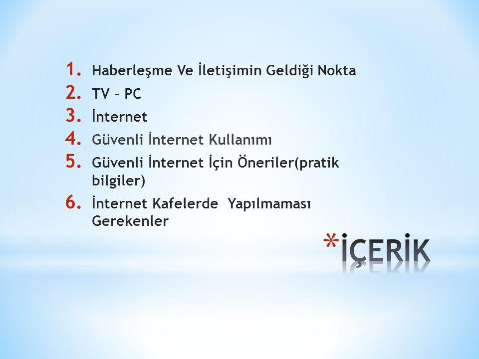 1.Haberleşme Ve İletişimin Geldiği Nokta 2. TV - PC 3.