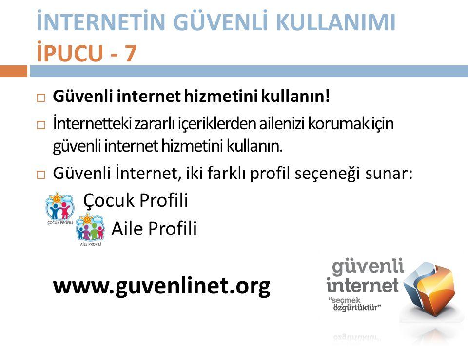 İNTERNETİN GÜVENLİ KULLANIMI İPUCU - 7  Güvenli internet hizmetini kullanın.