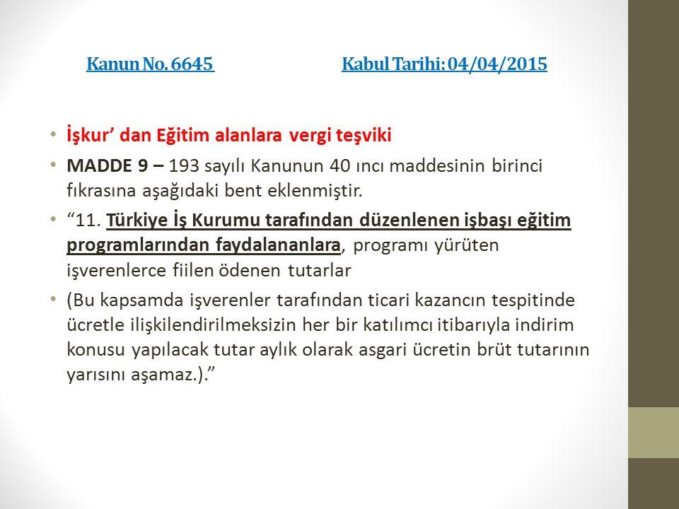 Kanun No. 6645 Kabul Tarihi: 04/04/2015 İşkur' dan Eğitim alanlara vergi teşviki MADDE 9 – 193 sayılı Kanunun 40 ıncı maddesinin birinci fıkrasına aşa