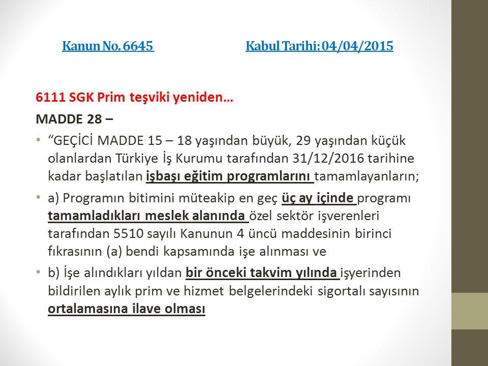 """Kanun No. 6645 Kabul Tarihi: 04/04/2015 6111 SGK Prim teşviki yeniden… MADDE 28 – """"GEÇİCİ MADDE 15 – 18 yaşından büyük, 29 yaşından küçük olanlardan T"""