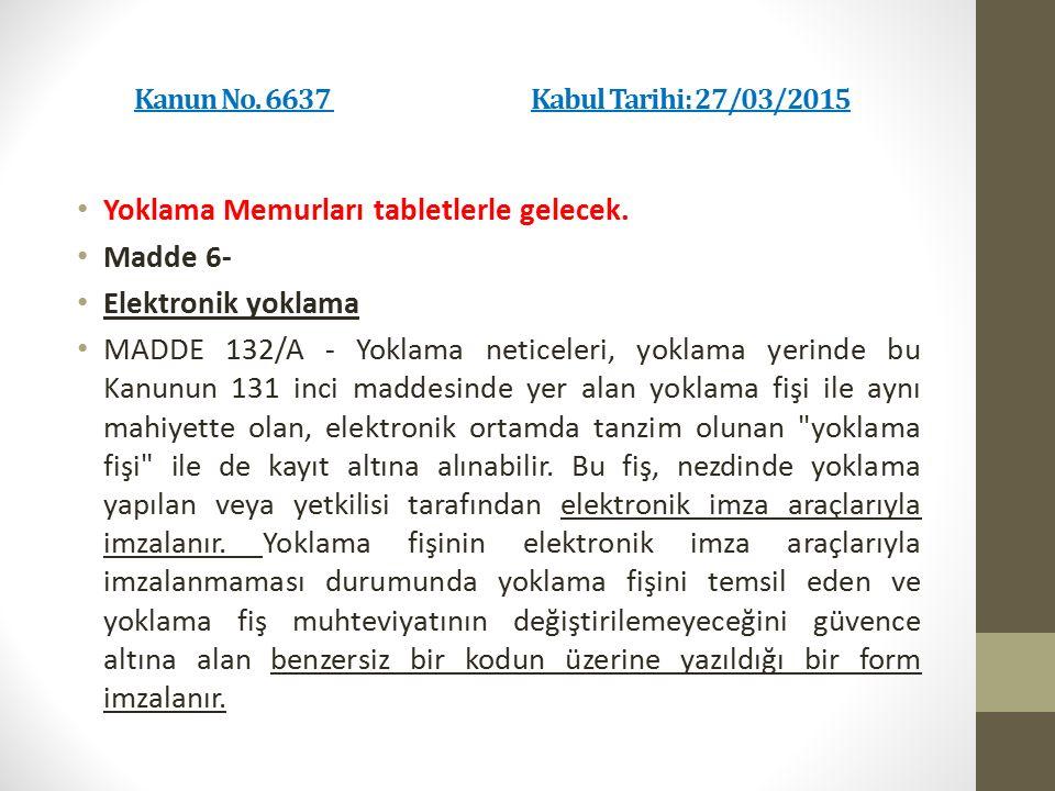 Kanun No. 6637 Kabul Tarihi: 27/03/2015 Yoklama Memurları tabletlerle gelecek. Madde 6- Elektronik yoklama MADDE 132/A - Yoklama neticeleri, yoklama y