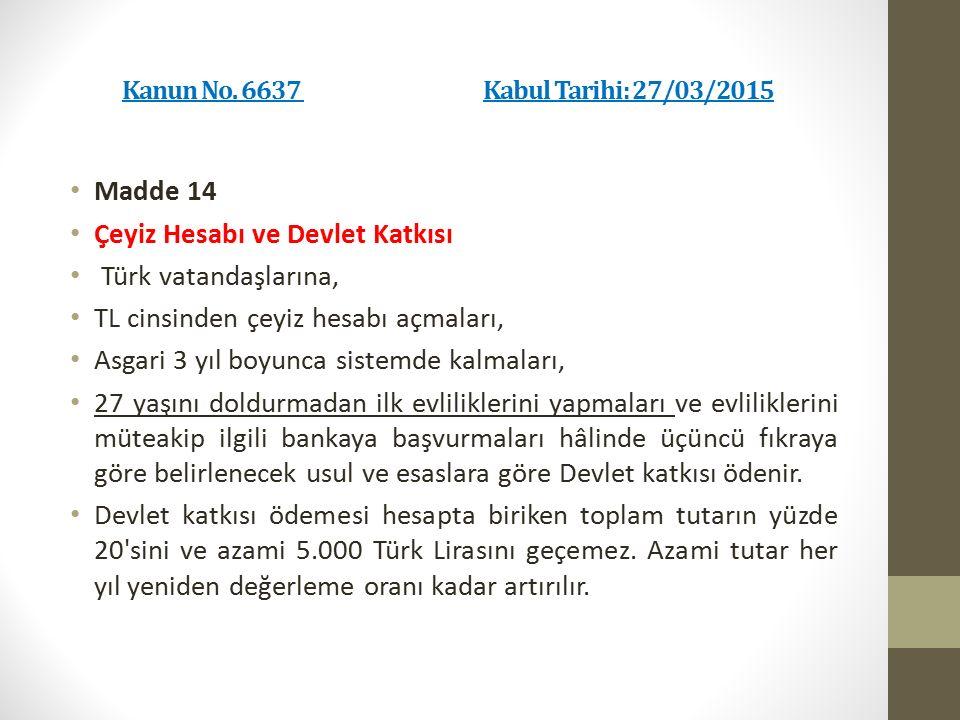 Kanun No. 6637 Kabul Tarihi: 27/03/2015 Madde 14 Çeyiz Hesabı ve Devlet Katkısı Türk vatandaşlarına, TL cinsinden çeyiz hesabı açmaları, Asgari 3 yıl