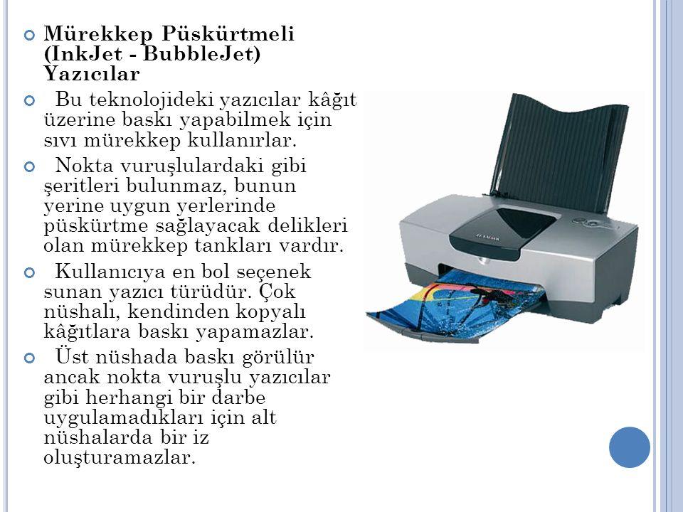 Mürekkep Püskürtmeli (InkJet - BubbleJet) Yazıcılar Bu teknolojideki yazıcılar kâğıt üzerine baskı yapabilmek için sıvı mürekkep kullanırlar.
