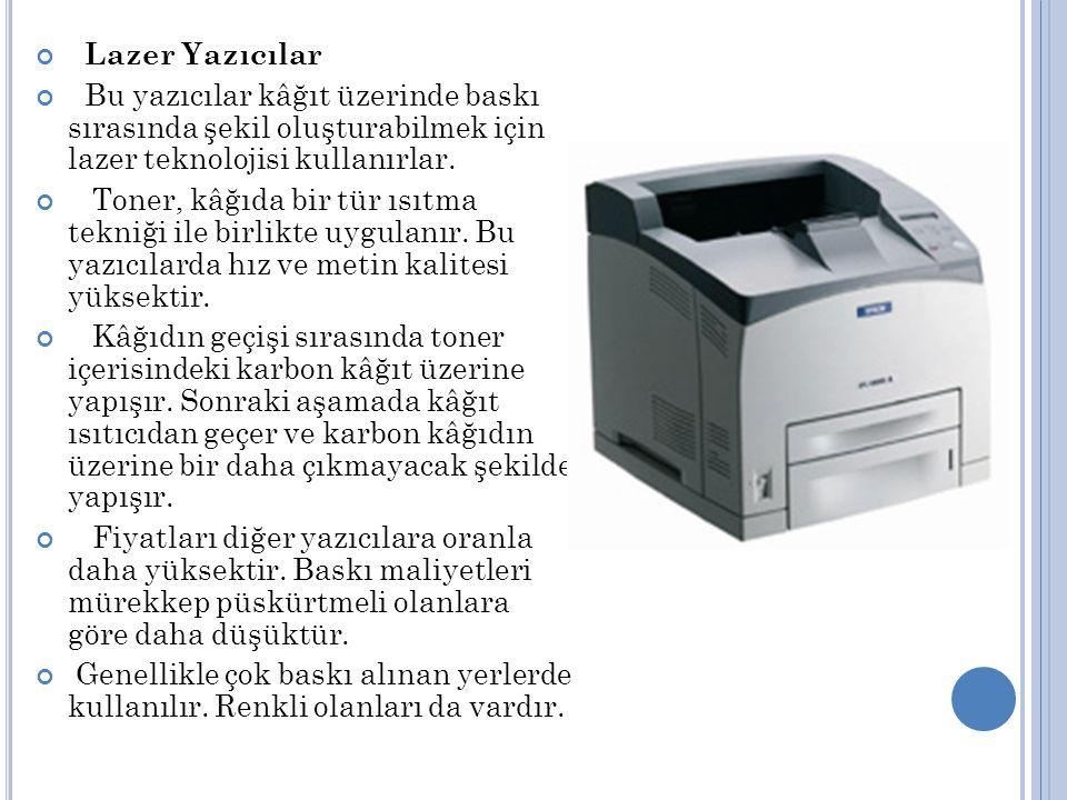 Lazer Yazıcılar Bu yazıcılar kâğıt üzerinde baskı sırasında şekil oluşturabilmek için lazer teknolojisi kullanırlar.