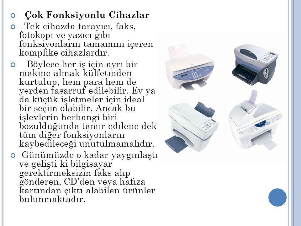 Çok Fonksiyonlu Cihazlar Tek cihazda tarayıcı, faks, fotokopi ve yazıcı gibi fonksiyonların tamamını içeren komplike cihazlardır.