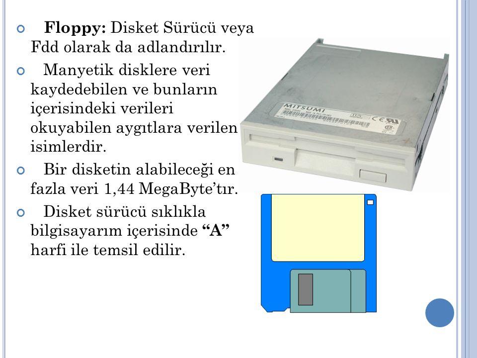 Floppy: Disket Sürücü veya Fdd olarak da adlandırılır.