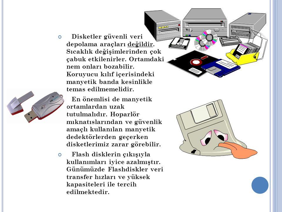 Disketler güvenli veri depolama araçları değildir.