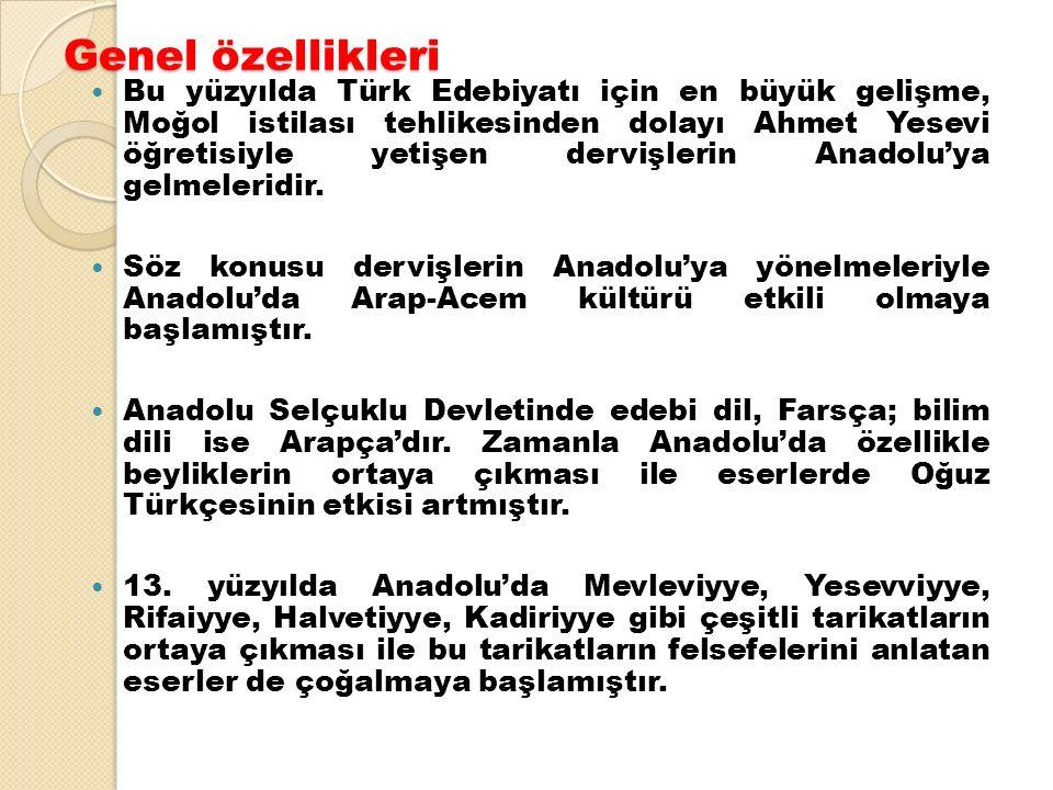 Genel özellikleri Bu yüzyılda Türk Edebiyatı için en büyük gelişme, Moğol istilası tehlikesinden dolayı Ahmet Yesevi öğretisiyle yetişen dervişlerin Anadolu'ya gelmeleridir.