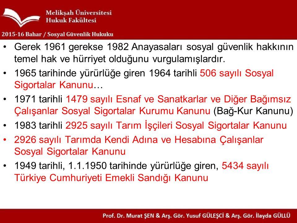 Gerek 1961 gerekse 1982 Anayasaları sosyal güvenlik hakkının temel hak ve hürriyet olduğunu vurgulamışlardır. 1965 tarihinde yürürlüğe giren 1964 tari