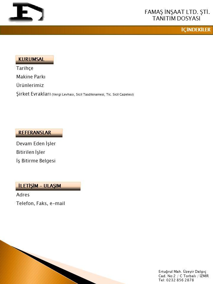 İÇİNDEKİLER KURUMSAL Tarihçe Makine Parkı Ürünlerimiz Şirket Evrakları (Vergi Levhası, Sicil Tasdiknamesi, Tic.