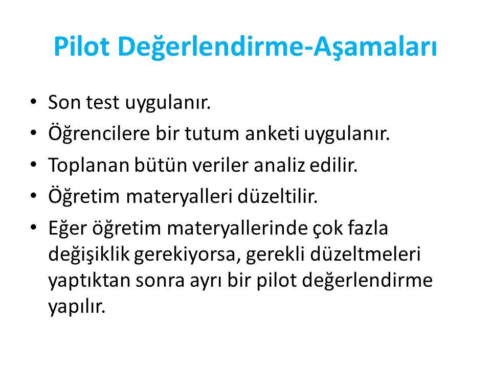 Pilot Değerlendirme-Aşamaları Son test uygulanır. Öğrencilere bir tutum anketi uygulanır. Toplanan bütün veriler analiz edilir. Öğretim materyalleri d