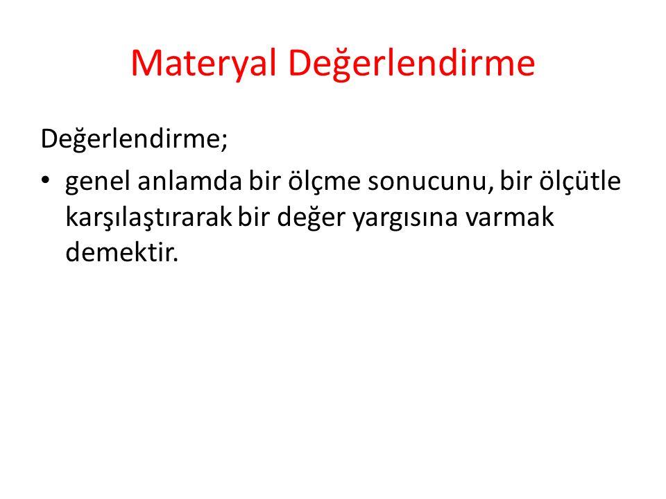 Materyal Değerlendirme Değerlendirme; genel anlamda bir ölçme sonucunu, bir ölçütle karşılaştırarak bir değer yargısına varmak demektir.