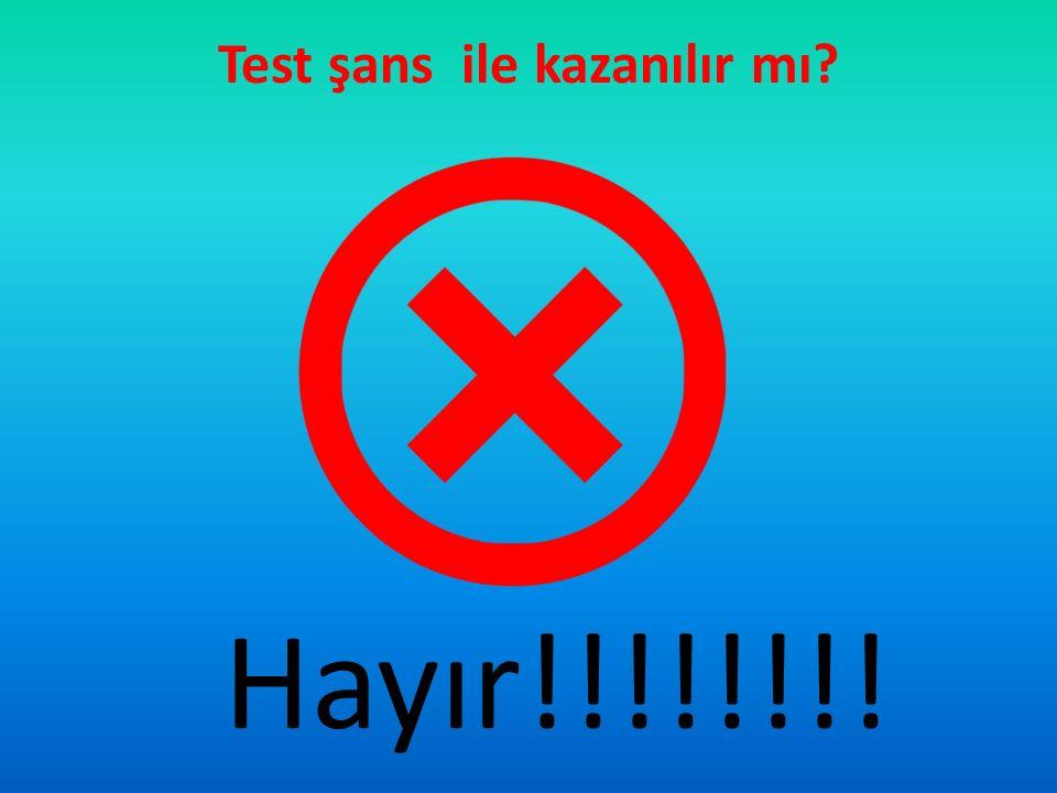 Test şans ile kazanılır mı? Hayır!!!!!!!!