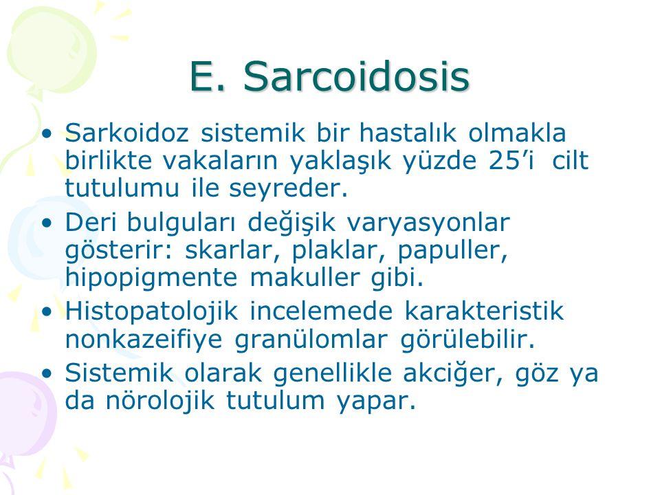 E. Sarcoidosis Sarkoidoz sistemik bir hastalık olmakla birlikte vakaların yaklaşık yüzde 25'i cilt tutulumu ile seyreder. Deri bulguları değişik varya
