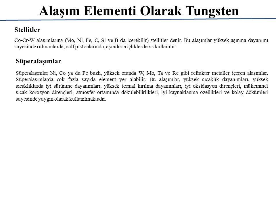 Alaşım Elementi Olarak Tungsten Stellitler Co-Cr-W alaşımlarına (Mo, Ni, Fe, C, Si ve B da içerebilir) stellitler denir.