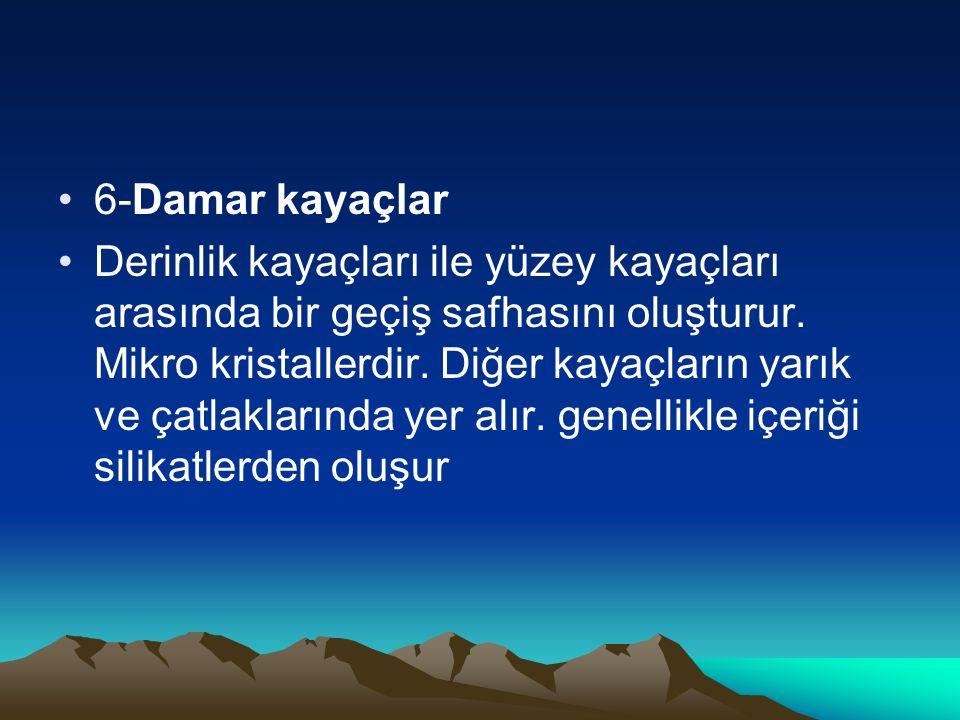 7-Damar kayaçlar Derinlik kayaçları ile yüzey kayaçları arasında bir geçiş safhasını oluşturur.