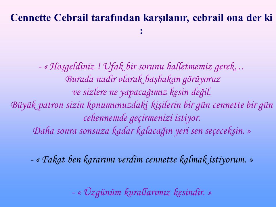 Cennette Cebrail tarafından karşılanır, cebrail ona der ki : - « Hoşgeldiniz .