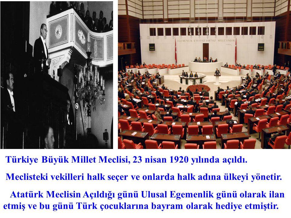 Türkiye Büyük Millet Meclisi, 23 nisan 1920 yılında açıldı. Meclisteki vekilleri halk seçer ve onlarda halk adına ülkeyi yönetir. Atatürk Meclisin Açı