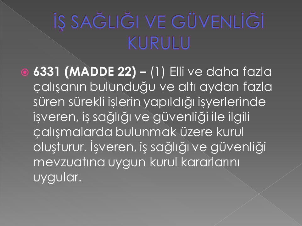  6331 (MADDE 22) – (1) Elli ve daha fazla çalışanın bulunduğu ve altı aydan fazla süren sürekli işlerin yapıldığı işyerlerinde işveren, iş sağlığı ve