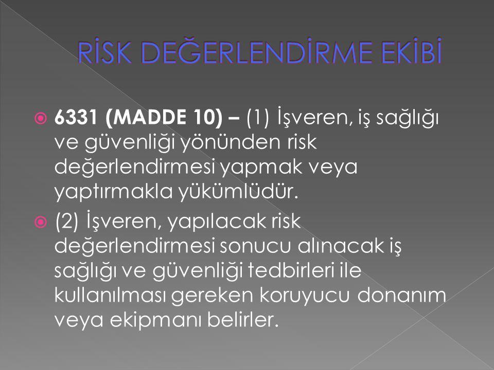  6331 (MADDE 10) – (1) İşveren, iş sağlığı ve güvenliği yönünden risk değerlendirmesi yapmak veya yaptırmakla yükümlüdür.  (2) İşveren, yapılacak ri