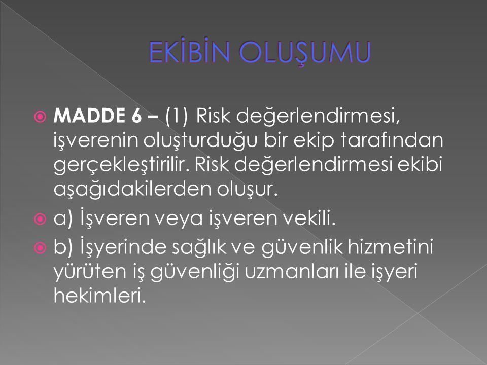  MADDE 6 – (1) Risk değerlendirmesi, işverenin oluşturduğu bir ekip tarafından gerçekleştirilir. Risk değerlendirmesi ekibi aşağıdakilerden oluşur. 