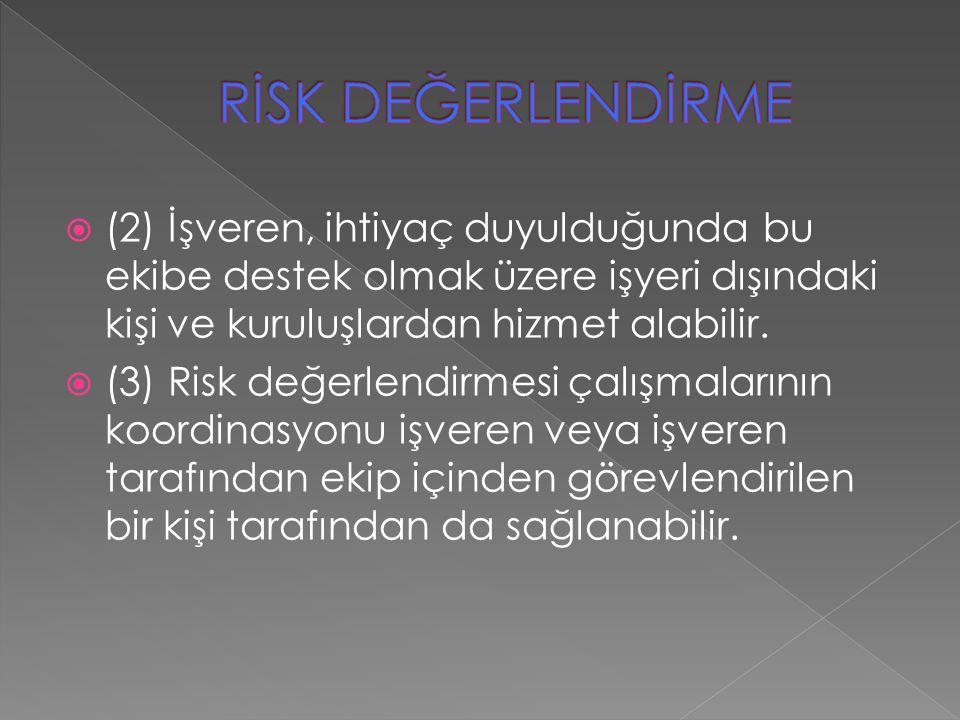  (2) İşveren, ihtiyaç duyulduğunda bu ekibe destek olmak üzere işyeri dışındaki kişi ve kuruluşlardan hizmet alabilir.  (3) Risk değerlendirmesi çal