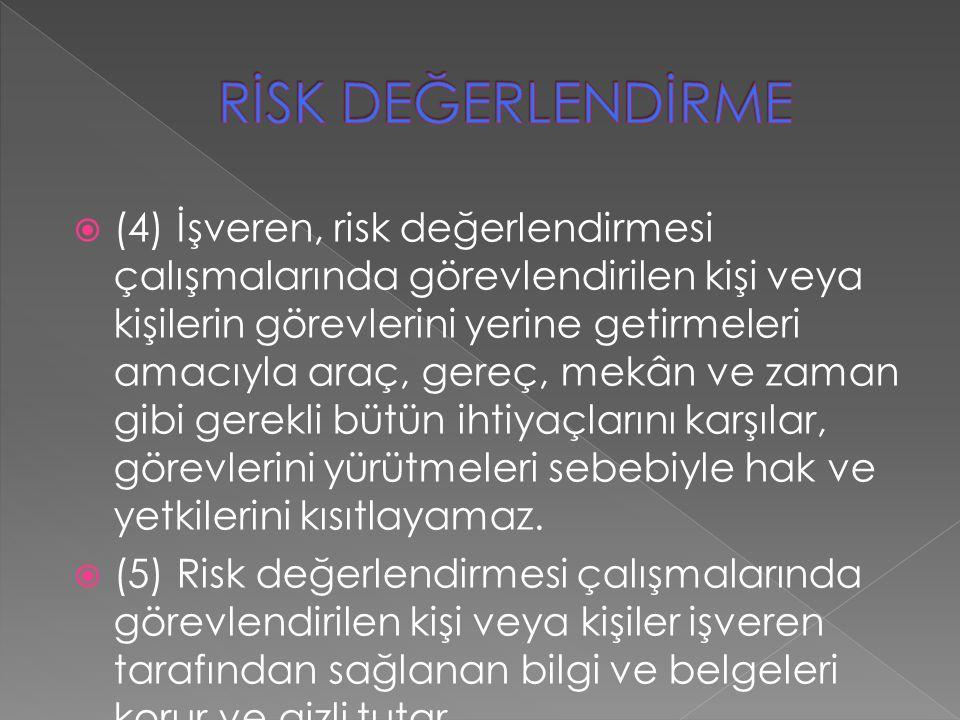  (4) İşveren, risk değerlendirmesi çalışmalarında görevlendirilen kişi veya kişilerin görevlerini yerine getirmeleri amacıyla araç, gereç, mekân ve z