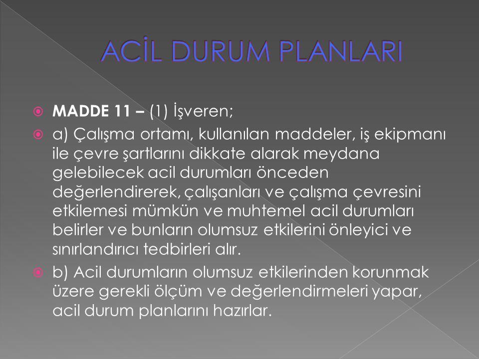  MADDE 11 – (1) İşveren;  a) Çalışma ortamı, kullanılan maddeler, iş ekipmanı ile çevre şartlarını dikkate alarak meydana gelebilecek acil durumları