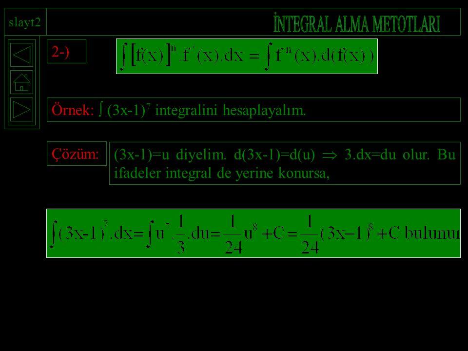 slayt2 2-) Örnek:  (3x-1) 7 integralini hesaplayalım. Çözüm: (3x-1)=u diyelim. d(3x-1)=d(u)  3.dx=du olur. Bu ifadeler integral de yerine konursa,