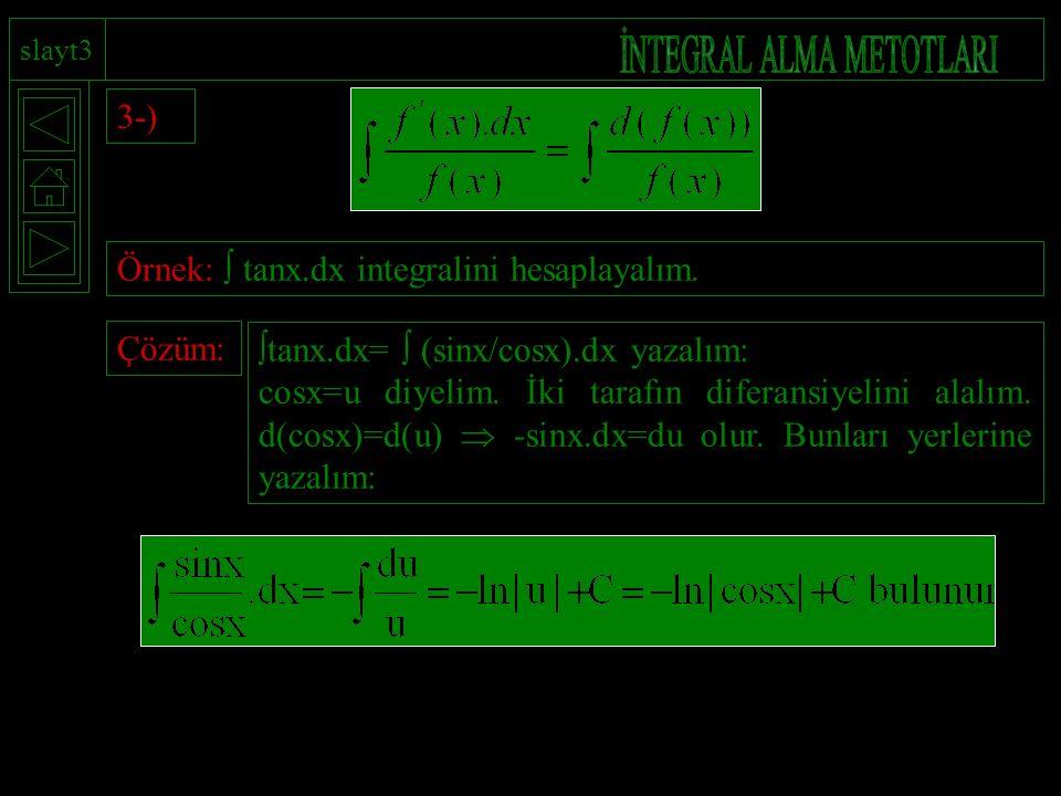 slayt3 3-) Örnek:  tanx.dx integralini hesaplayalım.