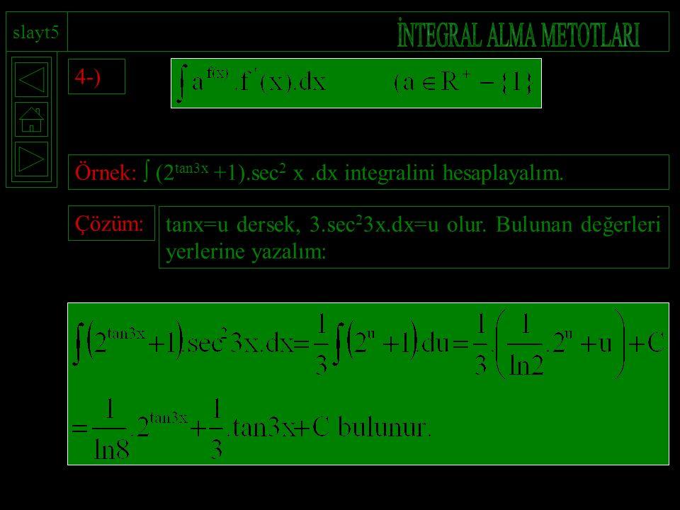 4-) Örnek:  (2 tan3x +1).sec 2 x.dx integralini hesaplayalım. Çözüm: tanx=u dersek, 3.sec 2 3x.dx=u olur. Bulunan değerleri yerlerine yazalım: slayt5
