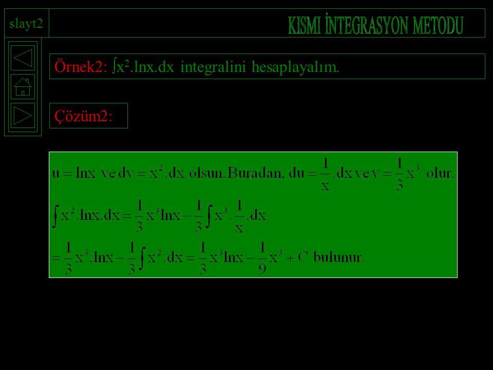 Örnek2:  x 2.lnx.dx integralini hesaplayalım. Çözüm2: slayt2