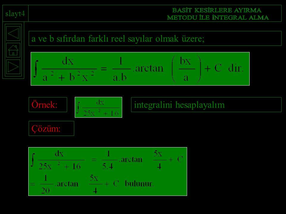 slayt4 a ve b sıfırdan farklı reel sayılar olmak üzere;Örnek:integralini hesaplayalımÇözüm: