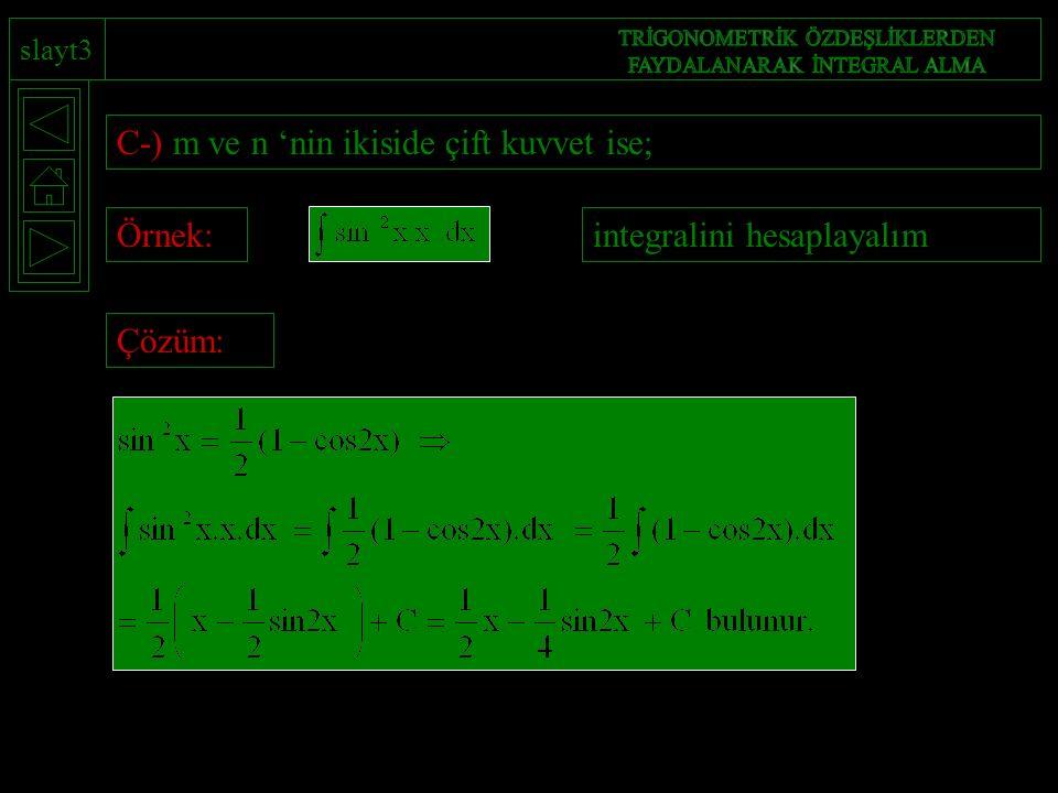 slayt3 C-) m ve n 'nin ikiside çift kuvvet ise; Örnek:integralini hesaplayalımÇözüm: