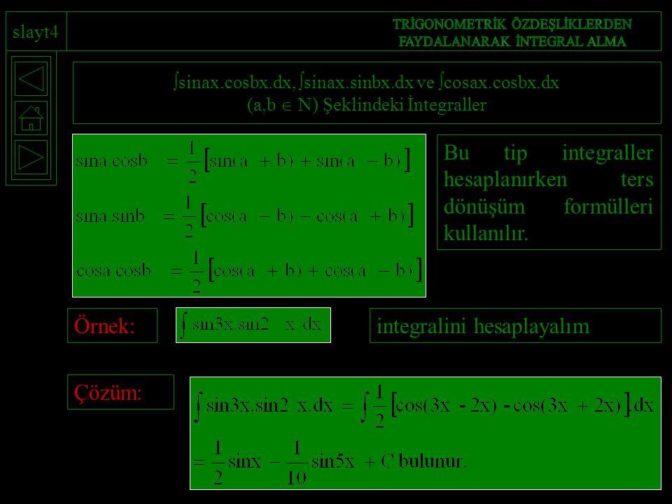 slayt4  sinax.cosbx.dx,  sinax.sinbx.dx ve  cosax.cosbx.dx (a,b  N) Şeklindeki İntegraller Bu tip integraller hesaplanırken ters dönüşüm formülleri kullanılır.