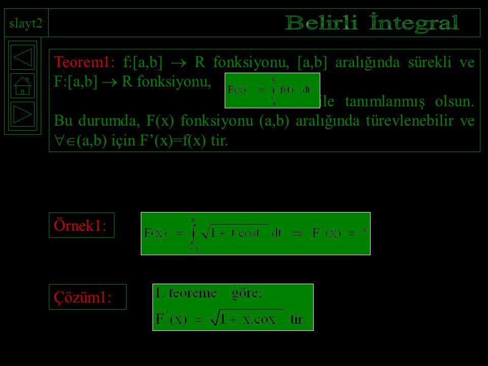 slayt2 Teorem1: f:[a,b]  R fonksiyonu, [a,b] aralığında sürekli ve F:[a,b]  R fonksiyonu, ile tanımlanmış olsun.