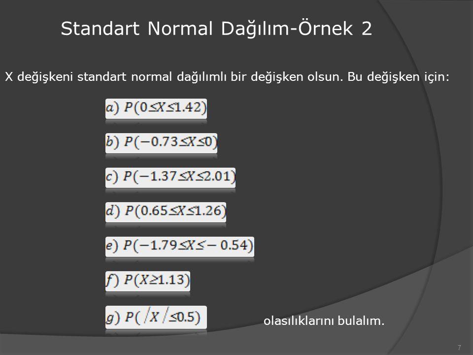 7 Standart Normal Dağılım-Örnek 2 X değişkeni standart normal dağılımlı bir değişken olsun.