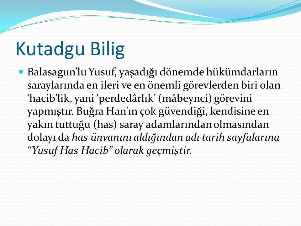 Kutadgu Bilig Balasagun'lu Yusuf, yaşadığı dönemde hükümdarların saraylarında en ileri ve en önemli görevlerden biri olan 'hacib'lik, yani 'perdedârlı