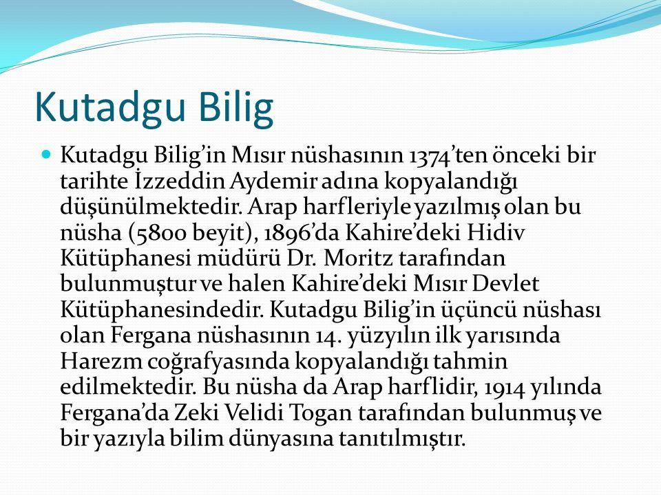 Kutadgu Bilig Kutadgu Bilig'in Mısır nüshasının 1374'ten önceki bir tarihte İzzeddin Aydemir adına kopyalandığı düşünülmektedir. Arap harfleriyle yazı