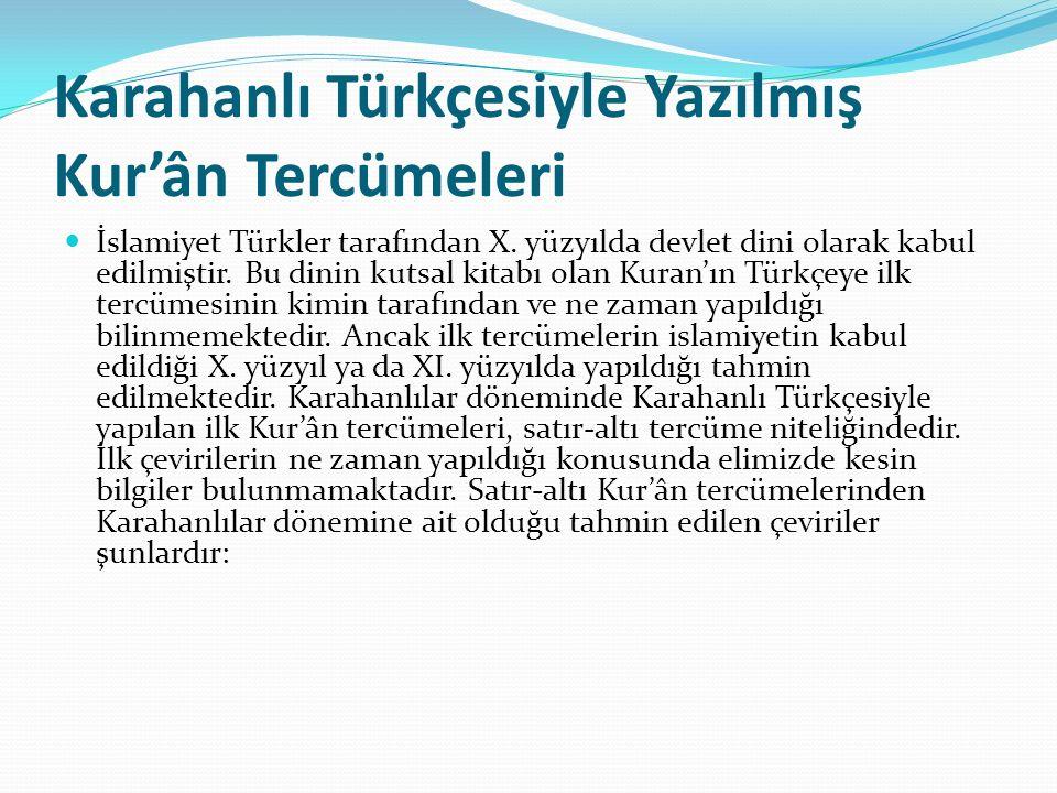 Karahanlı Türkçesiyle Yazılmış Kur'ân Tercümeleri İslamiyet Türkler tarafından X. yüzyılda devlet dini olarak kabul edilmiştir. Bu dinin kutsal kitabı