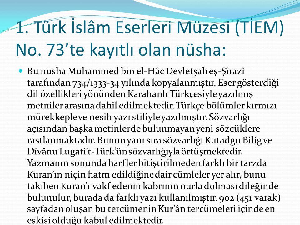 1. Türk İslâm Eserleri Müzesi (TİEM) No. 73'te kayıtlı olan nüsha: Bu nüsha Muhammed bin el-Hâc Devletşah eş-Şîrazî tarafından 734/1333-34 yılında kop
